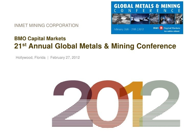 INMET MINING CORPORATIONBMO Capital Markets21st Annual Global Metals & Mining ConferenceHollywood, Florida | February 27, ...