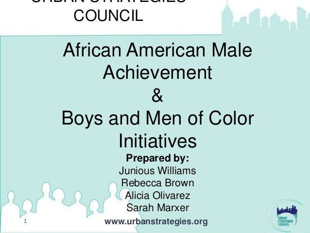 URBAN STRATEGIES        COUNCIL       African American Male            Achievement                   &       Boys and Men ...