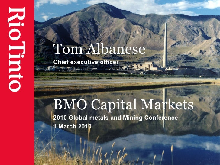 Tom Albanese Chief executive officer BMO Capital Markets 2010 Global metals and Mining Conference 1 March 2010