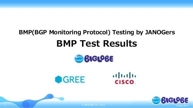 BMP(BGP Monitoring Protocol) Testing by JANOGers  BMP Test Results  1 © BIGLOBE Inc. 2014  16 Sep 2014