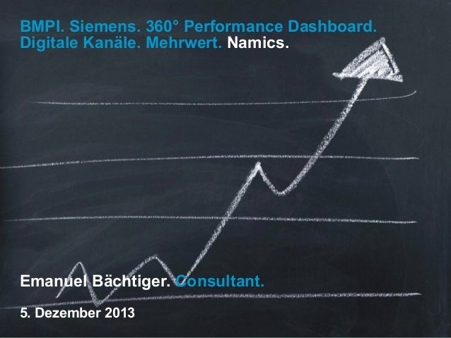 BMPI. Siemens. 360° Performance Dashboard. Digitale Kanäle. Mehrwert. Namics.  Emanuel Bächtiger. Consultant. 5. Dezember ...