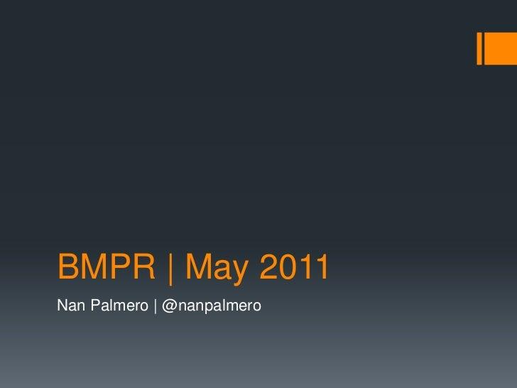 BMPR   May 2011<br />Nan Palmero   @nanpalmero<br />