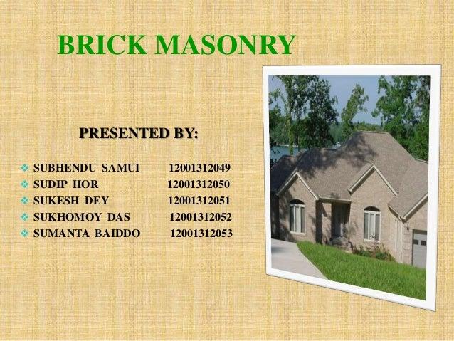 BRICK MASONRY PRESENTED BY:  SUBHENDU SAMUI 12001312049  SUDIP HOR 12001312050  SUKESH DEY 12001312051  SUKHOMOY DAS 1...