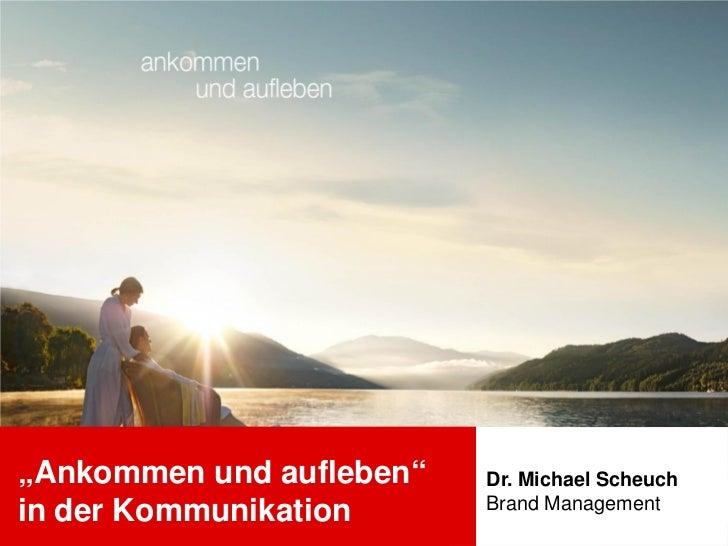 """""""Ankommen und aufleben""""   Dr. Michael Scheuch                          Brand Managementin der Kommunikation"""