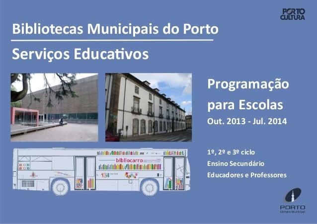 Bibliotecas Municipais do Porto  Serviços EducaƟvos Programação para Escolas Out. 2013 - Jul. 2014 1º, 2º e 3º ciclo Ensin...