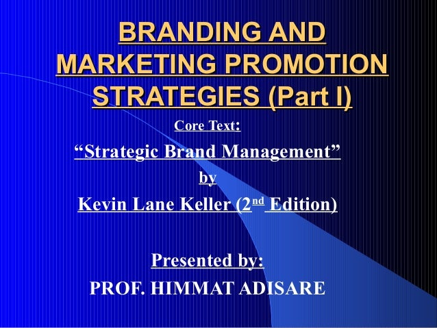 """BRANDING ANDMARKETING PROMOTION  STRATEGIES (Part I)            Core Text: """"Strategic Brand Management""""               by K..."""