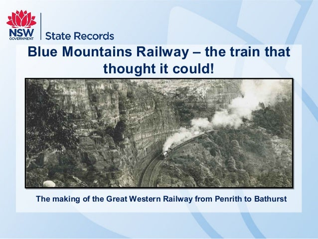 Blue Mountains Railway – the train that thought it could! The making of the Great Western Railway from Penrith to Bathurst