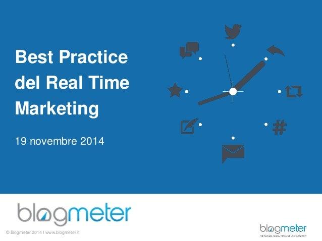 © Blogmeter 2014 I www.blogmeter.it  Best Practice  del Real Time  Marketing  19 novembre 2014