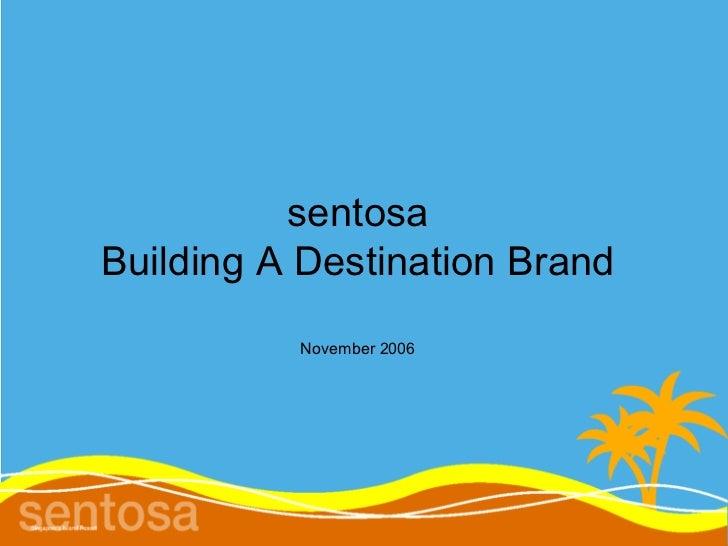 sentosaBuilding A Destination Brand          November 2006