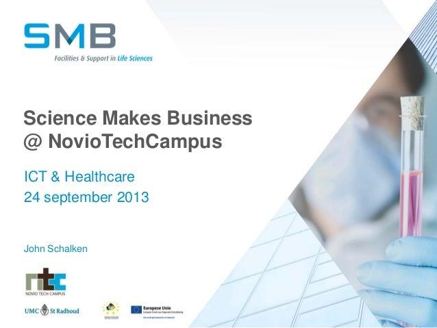 Science Makes Business @ NovioTechCampus ICT & Healthcare 24 september 2013 John Schalken