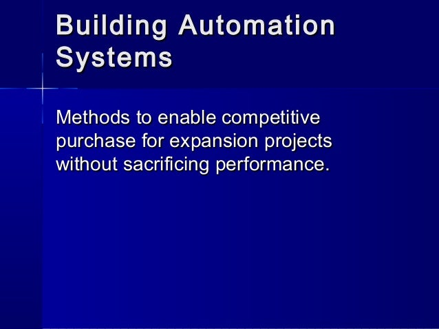 Building Automation Systems Methods to enable competitive purchase for expansion projects without sacrificing performance.