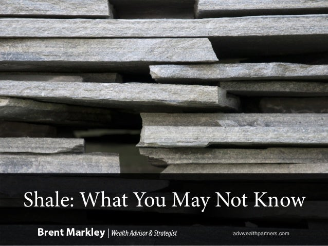 Shale: What You May Not Know advwealthpartners.com!