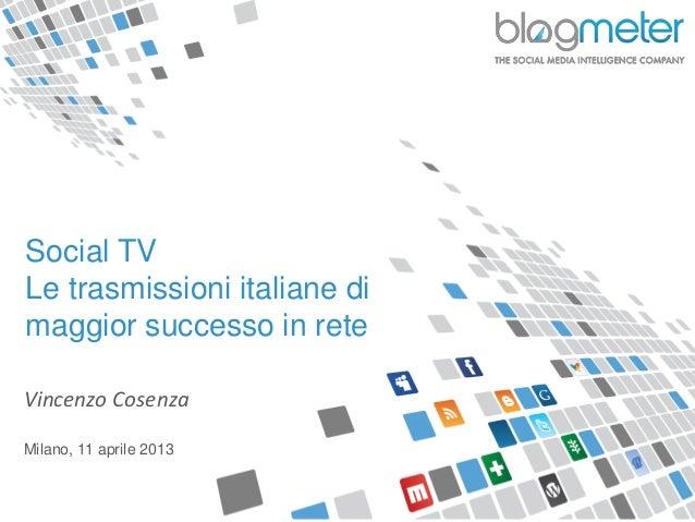 Social TVLe trasmissioni italiane dimaggior successo in reteVincenzo CosenzaMilano, 11 aprile 2013