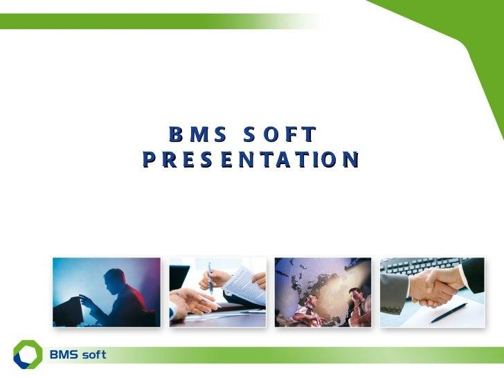 BMS SOFT PRESENTATION