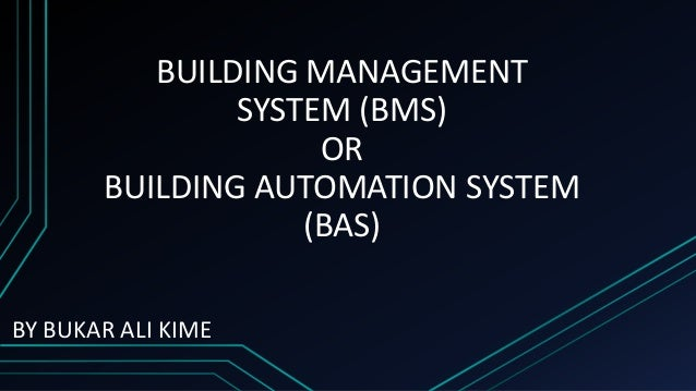 BUILDING MANAGEMENT SYSTEM (BMS) OR BUILDING AUTOMATION SYSTEM (BAS) BY BUKAR ALI KIME
