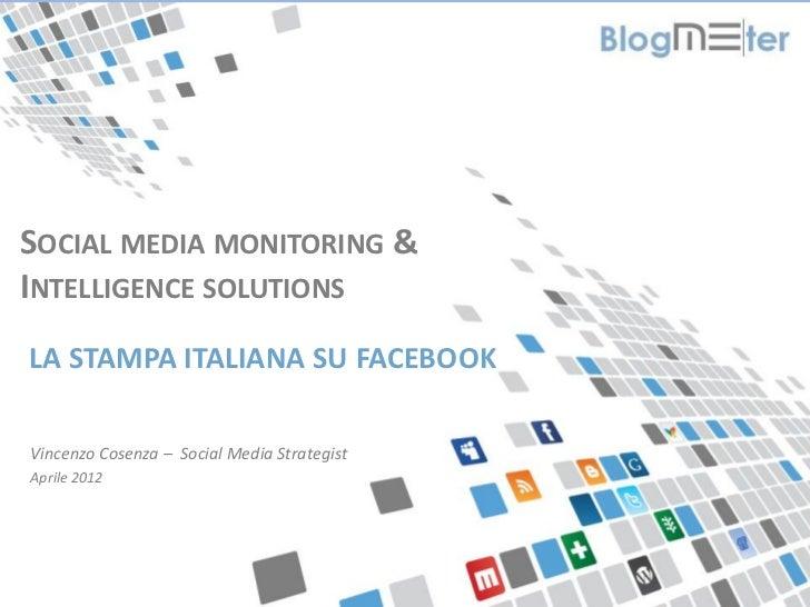 SOCIAL MEDIA MONITORING &INTELLIGENCE SOLUTIONS  LA STAMPA ITALIANA SU FACEBOOK  Vincenzo Cosenza – Social Media Strategis...