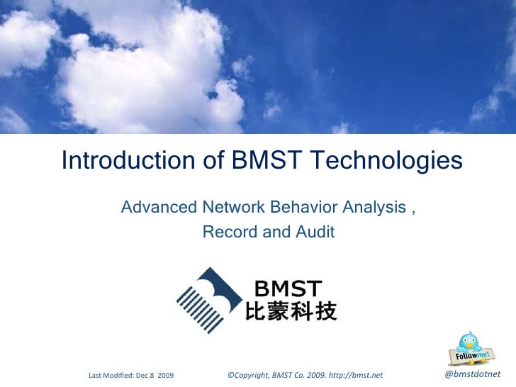Advanced Network Behavior Analysis , <br />Record and Audit<br />Last Modified: Dec.8  2009<br />Introduction of BMST Tech...