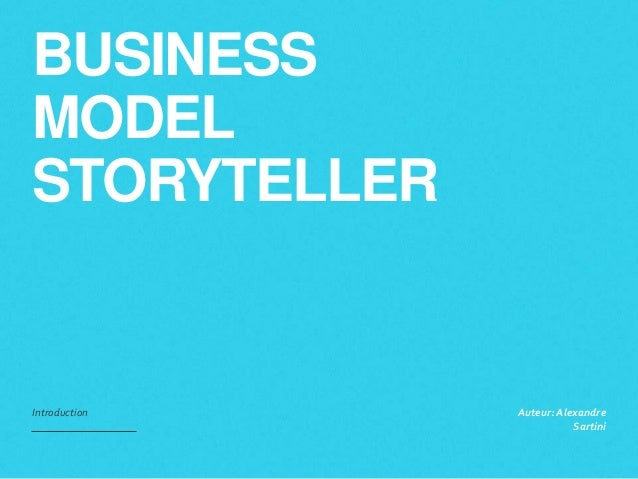 BUSINESS  MODEL  STORYTELLER  Introduction Auteur: Alexandre  Sartini