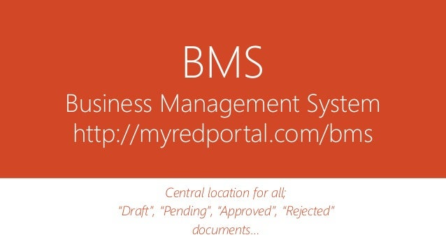 """BMS Business Management System http://myredportal.com/bms Central location for all; """"Draft"""", """"Pending"""", """"Approved"""", """"Rejec..."""