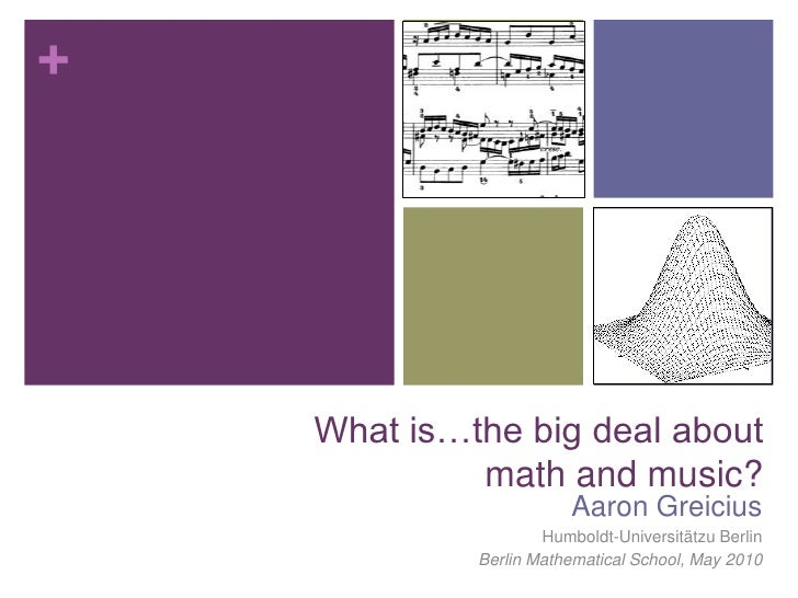 What is…the big deal about math and music?<br />Aaron Greicius<br />Humboldt-Universitätzu Berlin<br />Berlin Mathematical...