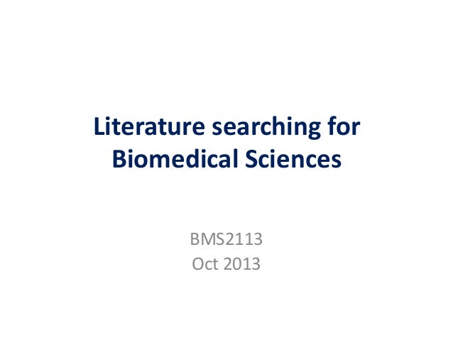 Literature searching for Biomedical Sciences BMS2113 Oct 2013