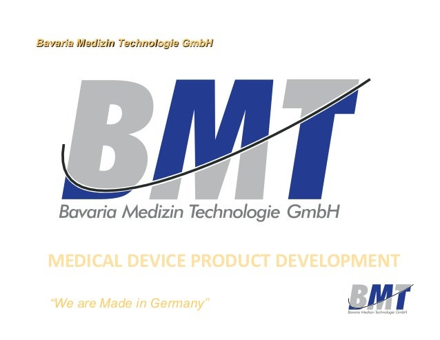 "Bavaria Medizin Technologie GmbH  MEDICAL	  DEVICE	  PRODUCT	  DEVELOPMENT	    ""We are Made in Germany"""