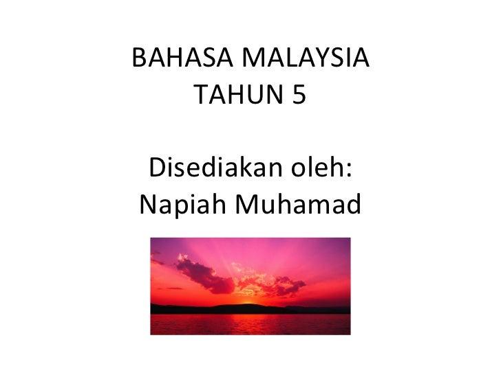 BAHASA MALAYSIA TAHUN 5 Disediakan oleh: Napiah Muhamad