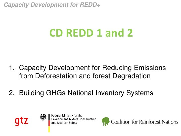 Capacity Development for REDD+                  CD REDD 1 and 2   1. Capacity Development for Reducing Emissions     from ...