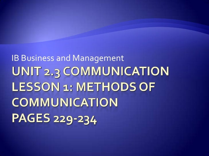 Unit 2.3 CommunicationLesson 1: Methods of CommunicationPages 229-234<br />IB Business and Management<br />