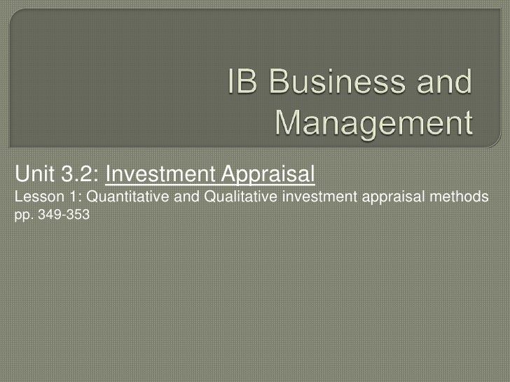 IB Business and Management<br />Unit 3.2: Investment Appraisal<br />Lesson 1: Quantitative and Qualitative investment appr...
