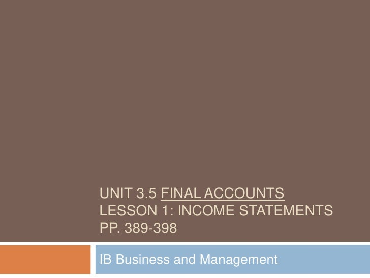 Unit 3.5 Final AccountsLesson 1: Income statementspp. 389-398  <br />IB Business and Management<br />