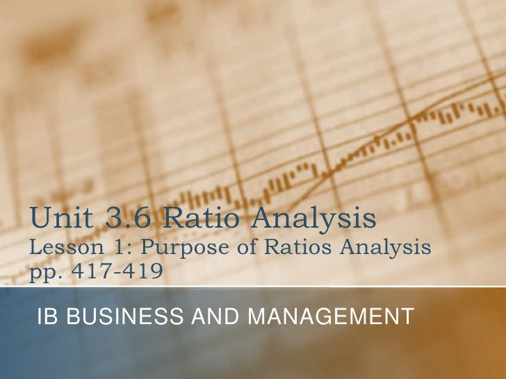 Unit 3.6 Ratio AnalysisLesson 1: Purpose of Ratios Analysispp. 417-419<br />IB Business and Management<br />