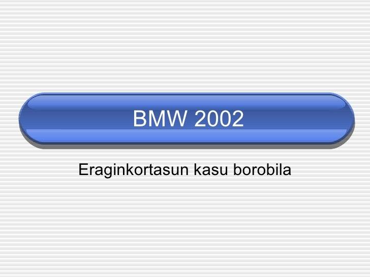 BMW 2002 Eraginkortasun kasu borobila
