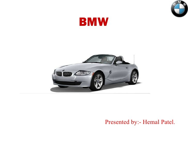 Presented by:- Hemal Patel. BMW