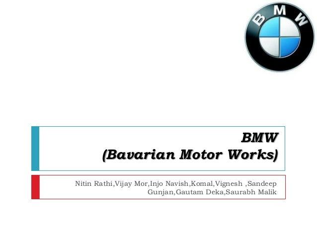 BMW       (Bavarian Motor Works)Nitin Rathi,Vijay Mor,Injo Navish,Komal,Vignesh ,Sandeep                     Gunjan,Gautam...