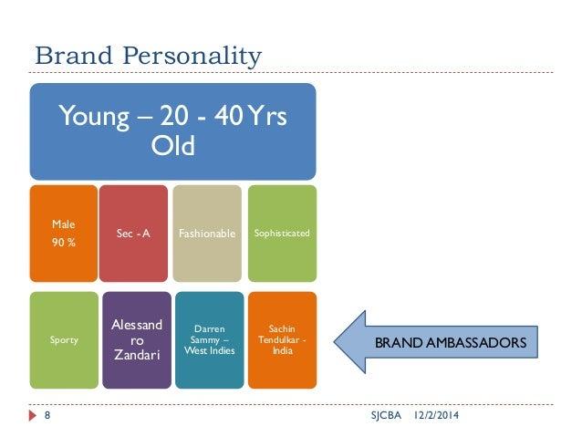 Brand Personality 12/2/2014SJCBA8 Young – 20 - 40Yrs Old Male 90 % Sachin Tendulkar - India Sophisticated Sporty Darren Sa...