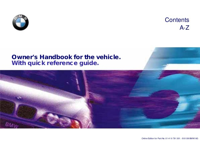Owners Handbook for the vehicle.With quick reference guide.ContentsA-ZOnline Edition for Part-No. 01 41 9 791 301 - © 01/9...