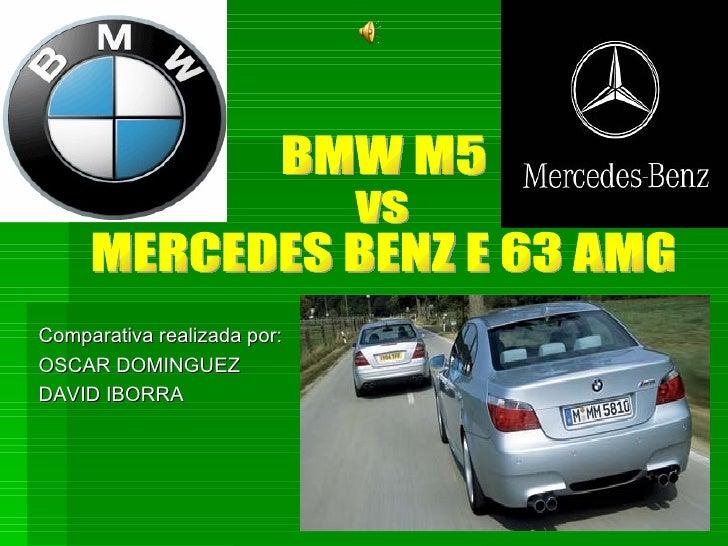 Comparativa realizada por: OSCAR DOMINGUEZ DAVID IBORRA BMW M5  vs  MERCEDES BENZ E 63 AMG