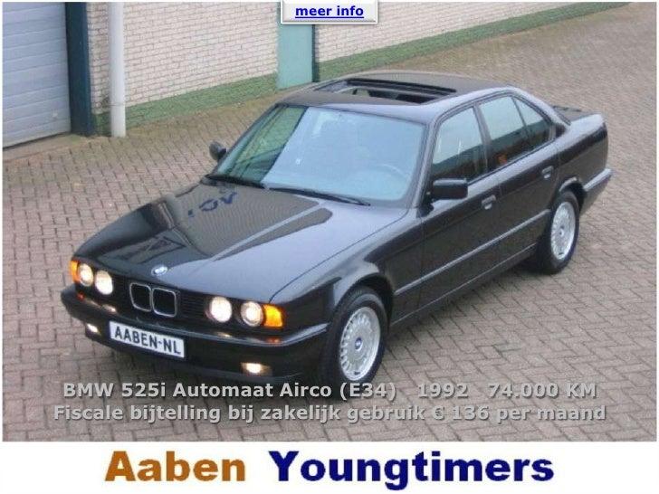 meer info <br />BMW 525i Automaat Airco (E34)   1992   74.000 KM<br />Fiscale bijtelling bij zakelijk gebruik € 136 per ma...