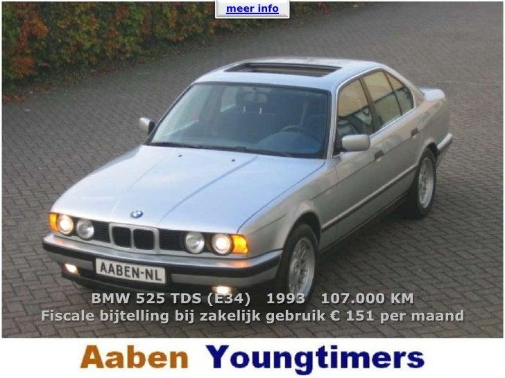 meer info <br />BMW 525 TDS (E34)   1993   107.000 KM<br />Fiscale bijtelling bij zakelijk gebruik € 151 per maand<br />