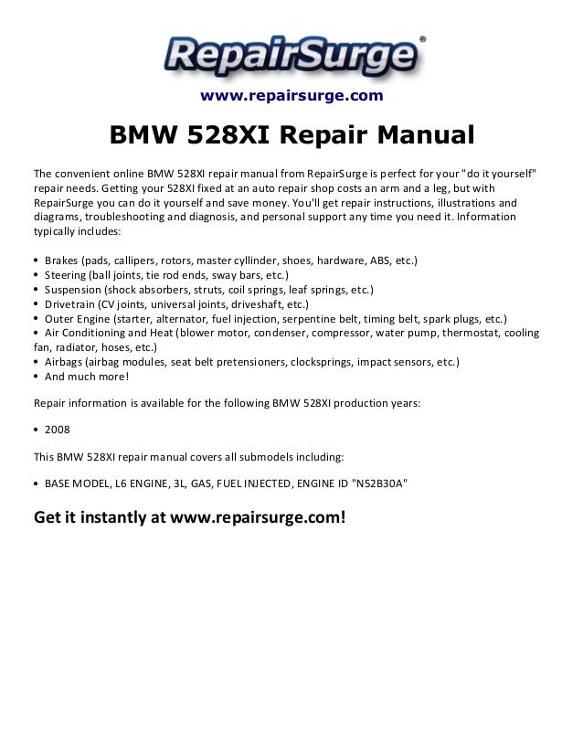 www.repairsurge.com  BMW 528XI Repair Manual  The convenient online BMW 528XI repair manual from RepairSurge is perfect fo...