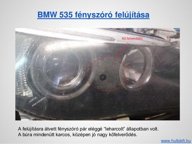 """BMW 535 fényszóró felújítása A felújításra átvett fényszóró pár eléggé """"leharcolt"""" állapotban volt. A búra mindenütt karco..."""