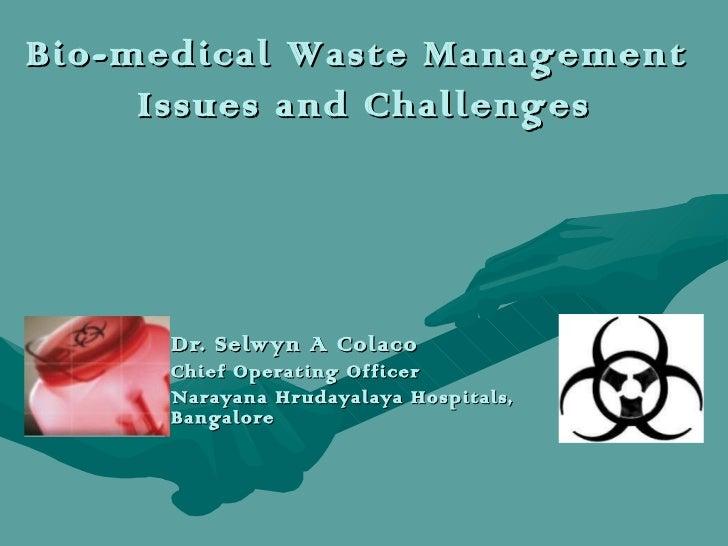 Dr. Selwyn A Colaco Chief Operating Officer Narayana Hrudayalaya Hospitals, Bangalore Bio-medical Waste Management  Issues...
