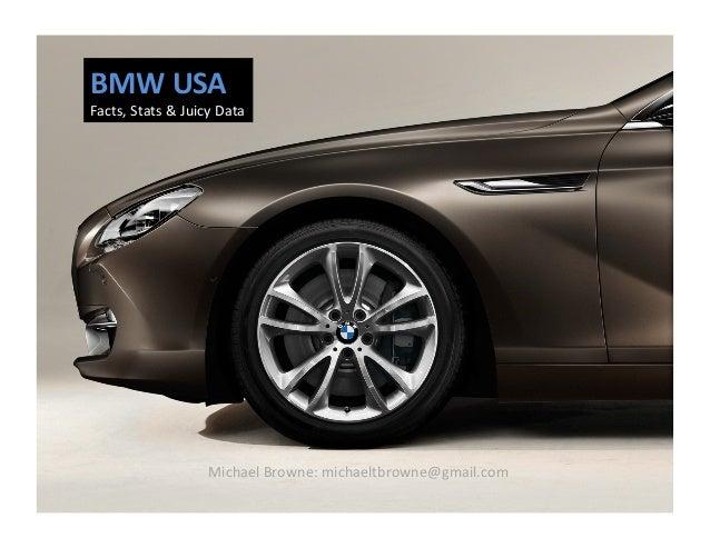 BMW  USA   Facts,  Stats  &  Juicy  Data   Michael  Browne:  michaeltbrowne@gmail.com