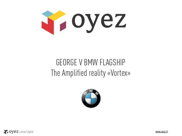 GEORGE V BMW FLAGSHIPThe Amplified reality «Vortex»                                 www.oyez.fr   1