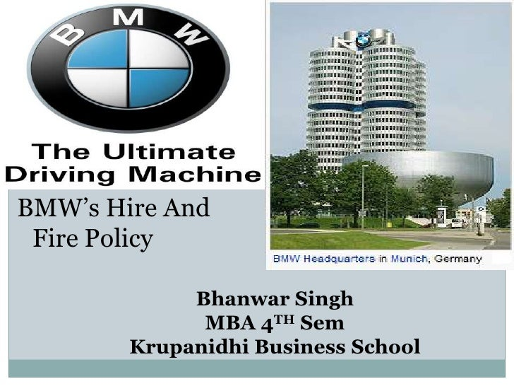 BMW's Hire And Fire Policy<br />Bhanwar Singh<br />MBA 4TH Sem<br />Krupanidhi Business School<br />