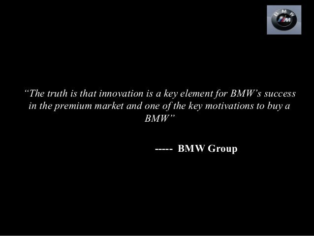 """The truth is that innovation is a key element for BMW's success in the premium market and one of the key motivations to b..."