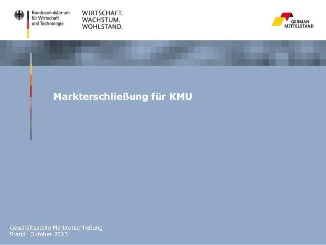 Markterschließung für KMU  Geschäftsstelle Markterschließung Stand: Oktober 2013