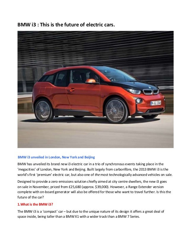 BMW i3 : This is the future of electric cars. BMW i3 unveiled in London, New York and Beijing BMW has unveiled its brand n...
