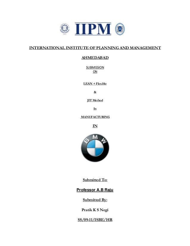 INTERNATIONAL INSTITUTE OF PLANNING AND MANAGEMENT AHMEDABAD SUBMISSION ON LEAN + Flexible & JIT Method In MANUFACTURING I...